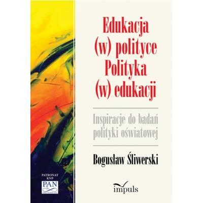 Edukacja (w) polityce. Polityka (w) edukacji. Inspiracje do badan polityki oświatowej