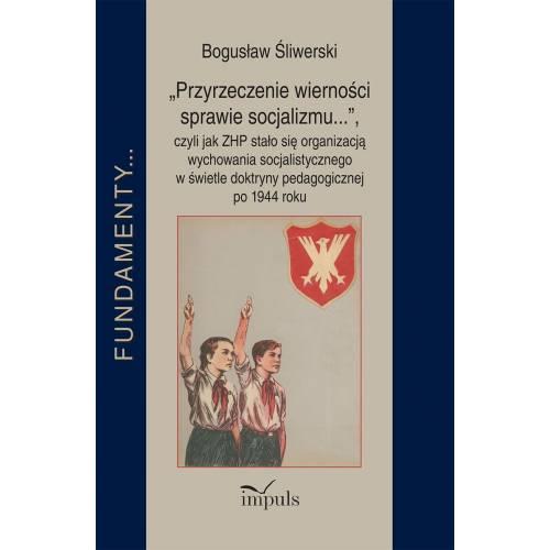 produkt - Przyrzeczenie wierności sprawie socjalizmu, czyli jak ZHP stało się organizacją wychowania socjalistycznego w świetle dok