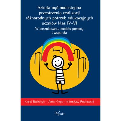 Szkoła ogólnodostępna przestrzenią realizacji  różnorodnych potrzeb edukacyjnych uczniów klas IV–VI