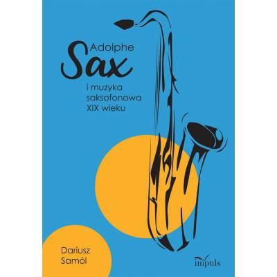 Adolphe SAX i muzyka  saksofonowa XIX wieku