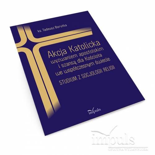 Akcja Katolicka wyzwaniem apostolskim i szansą dla Kościoła we współczesnym świecie