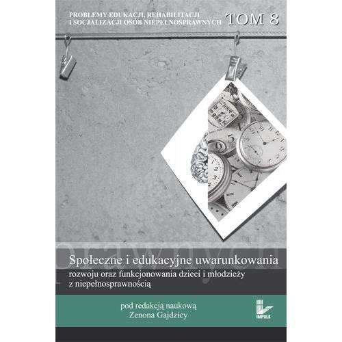 Społeczne i edukacyjne uwarunkowania rozwoju oraz funkcjonowania dzieci i młodzieży z niepełnosprawnością