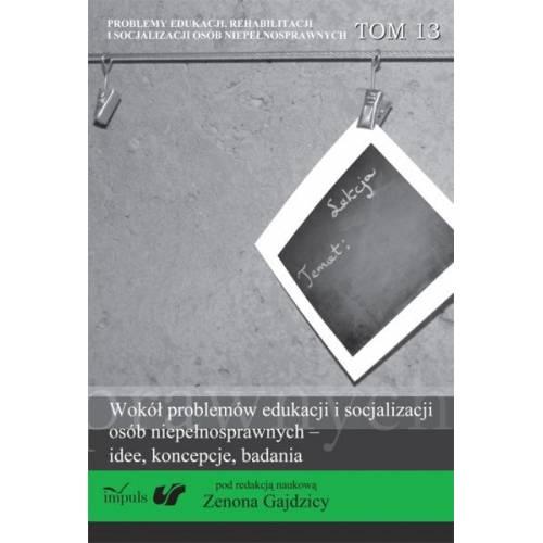 Wokół problemów edukacji i socjalizacji osób niepełnosprawnych – idee, koncepcje, badania