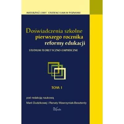 Doświadczenia szkolne pierwszego rocznika reformy edukacji . Tom 1