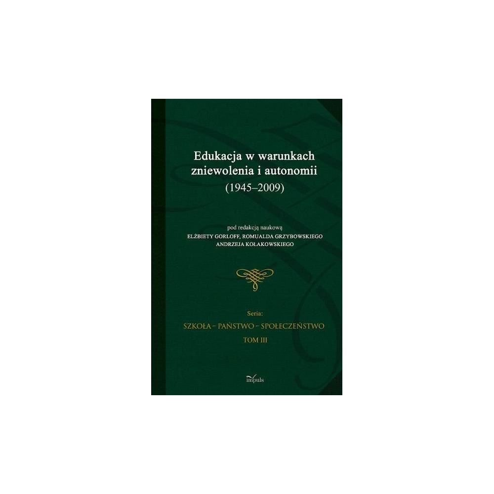 Edukacja w warunkach zniewolenia i autonomii (1945-2009)