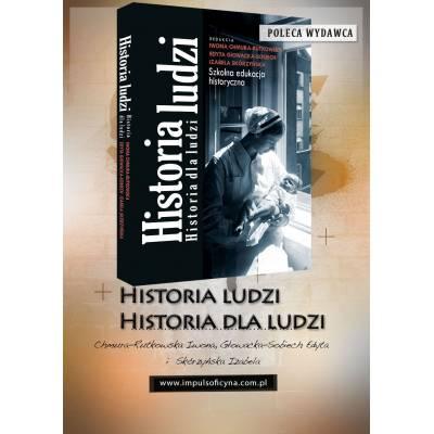Historia ludzi. Historia dla ludzi. Krytyczny wymiar edukacji historycznej
