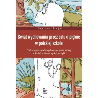 Świat wychowania przez sztuki piękne w polskiej szkole