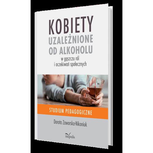 produkt - Kobiety  uzależnione od alkoholu – w gąszczu ról  i oczekiwań społecznych