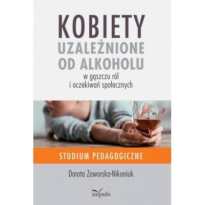Kobiety  uzależnione od alkoholu – w gąszczu ról  i oczekiwań społecznych