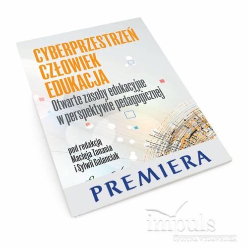produkt - CYBERPRZESTRZEŃ - CZŁOWIEK - EDUKACJA. Otwarte zasoby edukacyjne w perspektywie pedagogicznej