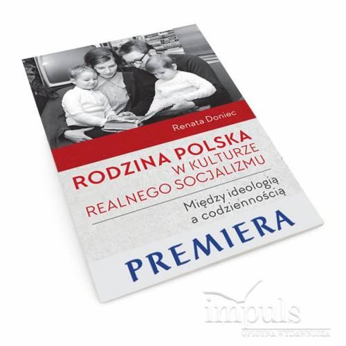 Rodzina polska w kulturze realnego socjalizmu. Między ideologią a codziennością