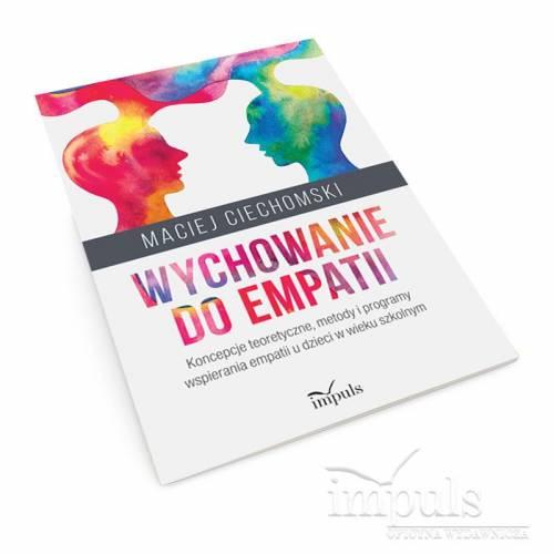 Wychowanie do empatii. Koncepcje teoretyczne, metody i programy wspierania empatii u dzieci w wieku szkolnym