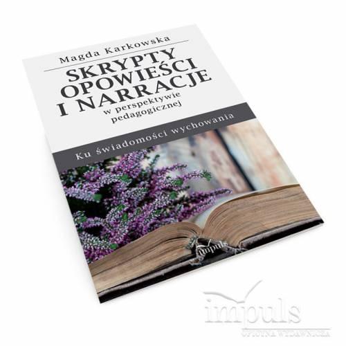 Skrypty, opowieści i narracje w perspektywie pedagogicznej