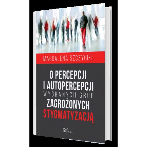 produkt - O percepcji i autopercepcji wybranych grup zagrożonych stygmatyzacją