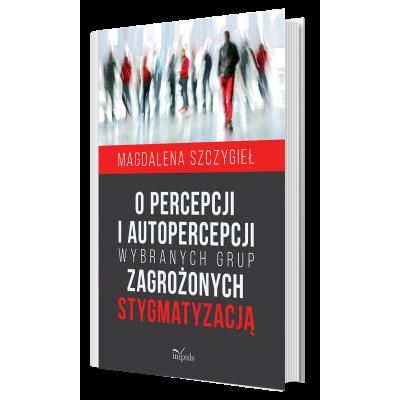 O percepcji i autopercepcji wybranych grup zagrożonych stygmatyzacją