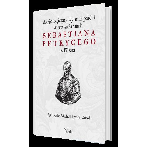 produkt - Aksjologiczny wymiar paidei w rozważaniach Sebastiana Petrycego z Pilzna