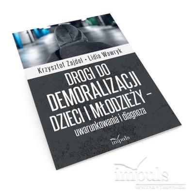 Drogi do demoralizacji dzieci i młodzieży – uwarunkowania i diagnoza