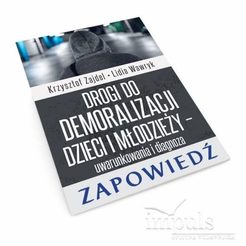 produkt - Drogi do demoralizacji dzieci i młodzieży – uwarunkowania i diagnoza