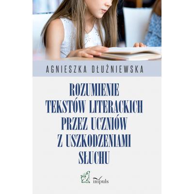 Rozumienie tekstów literackich  przez uczniów z uszkodzeniami słuchu