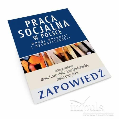 Praca socjalna w Polsce.  Wokół wolności i obywatelskości