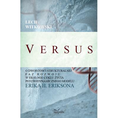 VERSUS. O dwoistości strukturalnej faz rozwoju w ekologii cyklu życia psychodynamicznego modelu Erika H. Eriksona