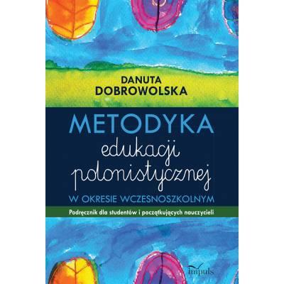 Metodyka edukacji polonistycznej. W okresie wczesnoszkolnym