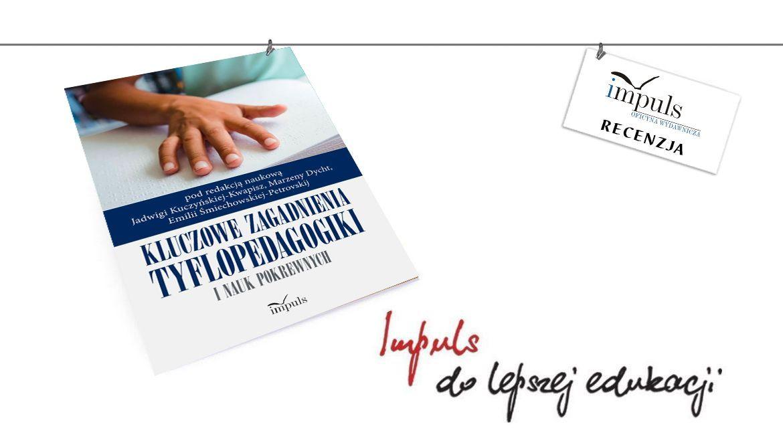 Kluczowe zagadnienia tyflopedagogiki i nauk pokrewnych - recenzja