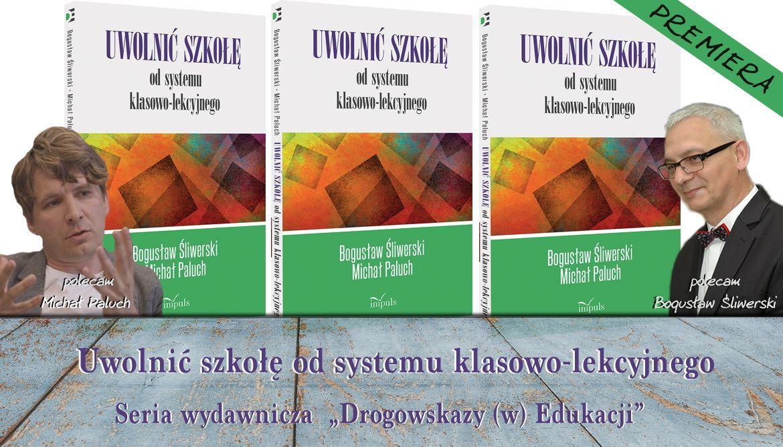 Uwolnić szkołę od systemu klasowo-lekcyjnego  - premiera